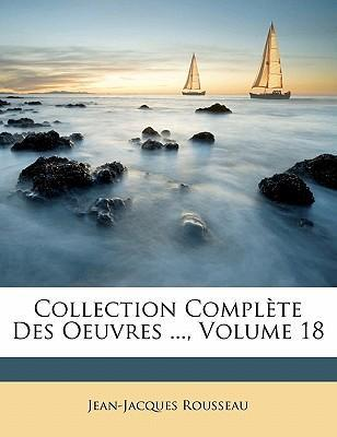 Collection Complete Des Oeuvres ..., Volume 18