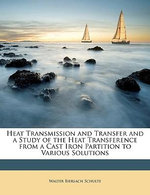 Heat Transmission and Transfer and a Study of the Heat Transference from a Cast Iron Partition to Various Solutions