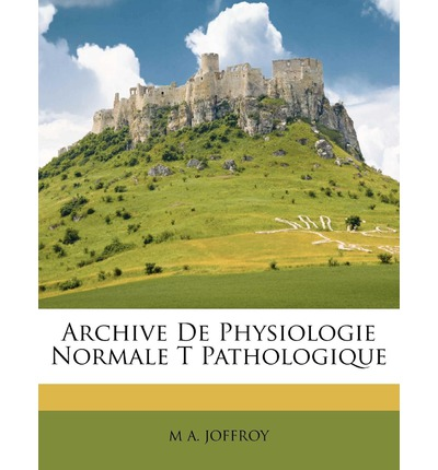 Archive de Physiologie Normale T Pathologique