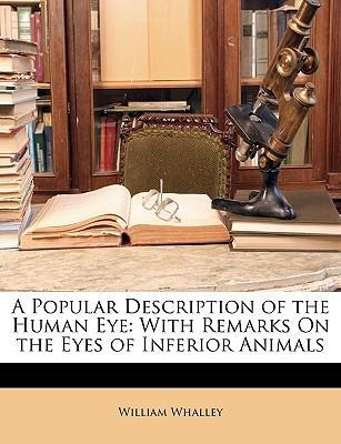 A Popular Description of the Human Eye : With Remarks on the Eyes of Inferior Animals