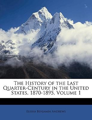 The History of the Last Quarter-Century in the United States, 1870-1895, Volume 1