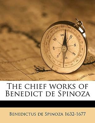 The Chief Works of Benedict de Spinoza Volume 1