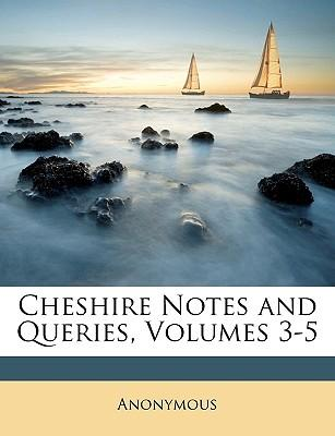 Cheshire Notes and Queries, Volumes 3-5