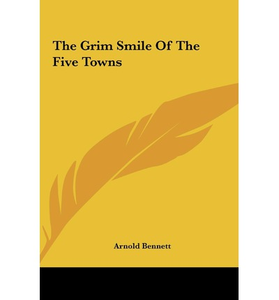 Grim Smile Five Towns by Arnold Bennett