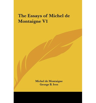 book essays michel montaigne The essays of michel de montaigne are contained in three books and 107 chapters of varying length montaigne's stated design in writing, publishing and revising the.