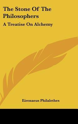 The Stone of the Philosophers : A Treatise on Alchemy