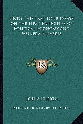 four essays on the first principles of political economy Similar items unto this last : four essays on the first principles of political economy / by: ruskin, john, 1819-1900 published: (1862.