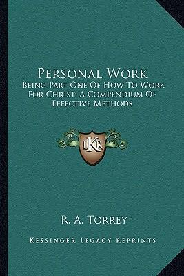 Personal Work : Being Part One of How to Work for Christ; A Compendium of Effective Methods