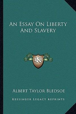 essay on liberty and slavery The notion that genuine liberty is predicated upon virtuous  but milton also  warns against the slavery of sin, a slavery brought about by the perverted  this  essay is a condensed version of a longer article appearing in the.