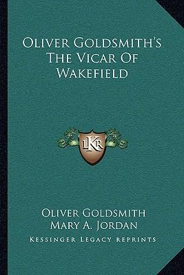 oliver goldsmith the vicar of wakefield Buy a cheap copy of the vicar of wakefield book by oliver goldsmith rich with wisdom and gentle irony, goldsmiths only novel tells of an unworldly and generous vicar.