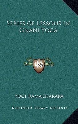 Series of Lessons in Gnani Yoga