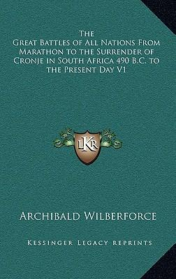 The Great Battles of All Nations from Marathon to the Surrender of Cronje in South Africa 490 B.C. to the Present Day V1