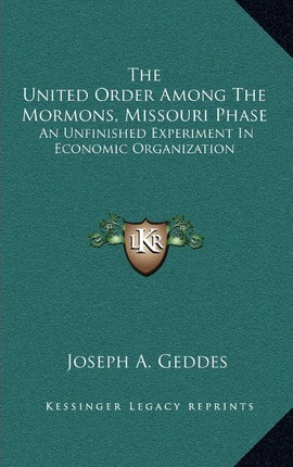 The United Order Among the Mormons, Missouri Phase : An Unfinished Experiment in Economic Organization