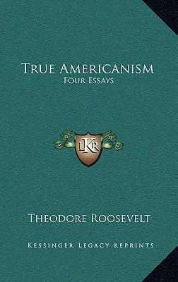 true americanism essay Americanism has never been associated with the issues of race, gender and ancestry in the past franklin d roosevelt once said that to be an american has.