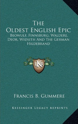 the oldest english epic beowulf a The oldest english epic: beowulf, finnsburg, waldere, deor, widsith, and the german hildebrand old english edition: amazones: francis barton gummere: libros.