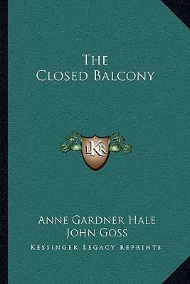 The closed balcony anne gardner hale 9781163790861 for Closed balcony