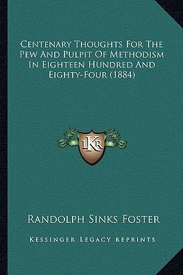 Centenary Thoughts for the Pew and Pulpit of Methodism in Eighteen Hundred and Eighty-Four (1884)