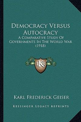autocracy versus democracy Democracy as opposed to autocracy, a comparative examine of governments on the planet conflict through karl frederick geiser this ebook is a replica of the unique.