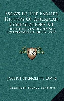 essays in the earlier history of american corporations Essays in the earlier history of american corporations (book) : davis, joseph stancliffe.