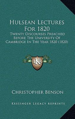Hulsean Lectures for 1820 : Twenty Discourses Preached Before the University of Cambridge in the Year 1820 (1820)