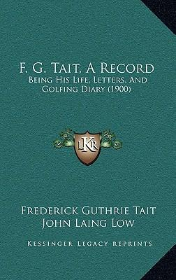 F. G. Tait, a Record : Being His Life, Letters, and Golfing Diary (1900)
