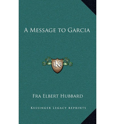 message to garcia Find great deals on ebay for message to garcia and elbert hubbard shop with confidence.