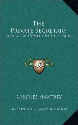The Private Secretary : A Farcical Comedy in Three Acts