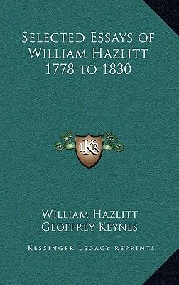 selected essays william hazlitt Buy selected essays of william hazlitt 1778 to 1830 by william hazlitt, sir geoffrey keynes (isbn: 9781162722153) from amazon's book store everyday low prices and free delivery on eligible.