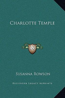 the lessons in charlotte temple by susanna rowson Six lessons from the just teach one project on recovering susanna rowson's sincerity lisa west  included rowson's charlotte temple, .