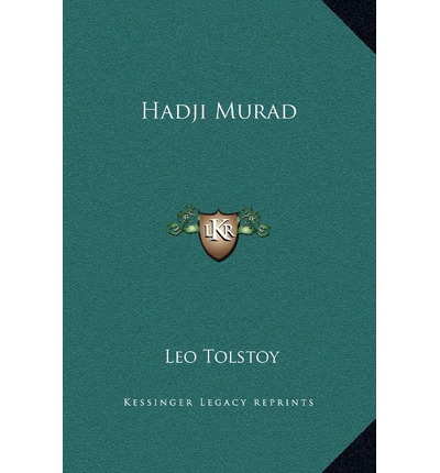tolstoy s hadji murad The novella hadji murad is tolstoy's artfully simple tale, drawn from real life, of a heroic though complex tribal chieftain and while it was the great.