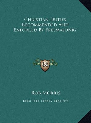 Christian Duties Recommended and Enforced by Freemasonry