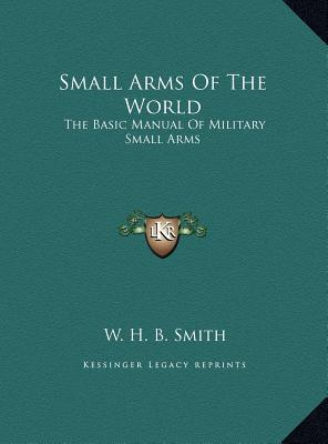 Small Arms of the World Small Arms of the World : The Basic Manual of Military Small Arms the Basic Manual of Military Small Arms