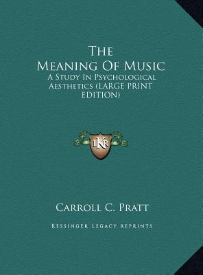 The Meaning of Music : A Study in Psychological Aesthetics (Large Print Edition)