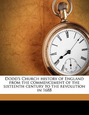 Dodd's Church History of England from the Commencement of the Sixteenth Century to the Revolution in 1688 Volume 1