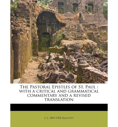 The Pastoral Epistles of St. Paul : With a Critical and Grammatical Commentary and a Revised Translation