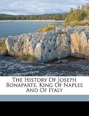 The History of Joseph Bonaparte, King of Naples and of Italy