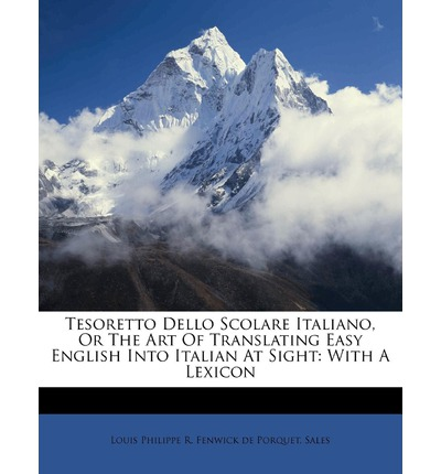 Tesoretto Dello Scolare Italiano, or the Art of Translating Easy English Into Italian at Sight