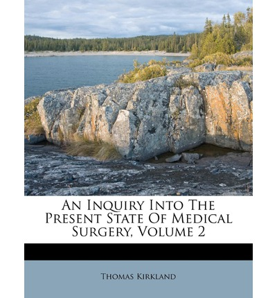 An Inquiry Into the Present State of Medical Surgery, Volume 2