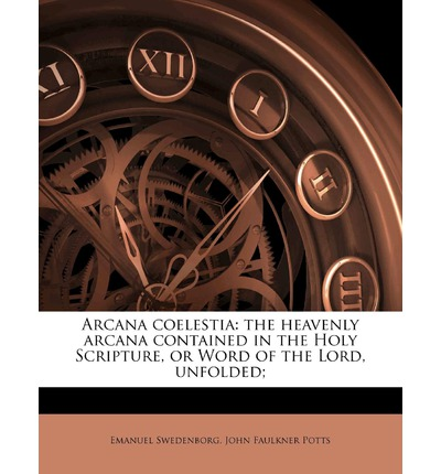 Download japanese books pdf Arcana Coelestia : The Heavenly Arcana Contained in the Holy Scripture, or Word of the Lord, Unfolded; by Emanuel Swedenborg, John Faulkner Potts PDF DJVU FB2