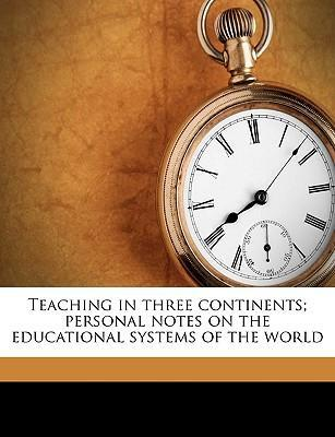 Teaching in Three Continents; Personal Notes on the Educational Systems of the World