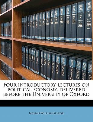 Four Introductory Lectures on Political Economy, Delivered Before the University of Oxford