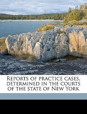 Reports of Practice Cases, Determined in the Courts of the State of New York Volume 5
