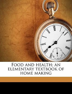 Food and Health; An Elementary Textbook of Home Making