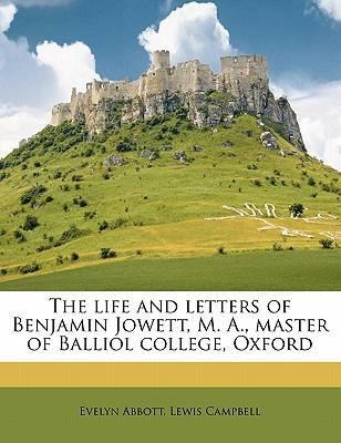 The Life and Letters of Benjamin Jowett, M. A., Master of Balliol College, Oxford Volume 1