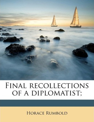 Final Recollections of a Diplomatist;