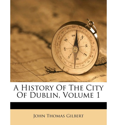 A History of the City of Dublin, Volume 1