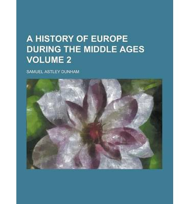 A History of Europe During the Middle Ages Volume 2