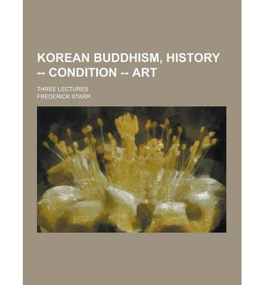 Korean Buddhism, History -- Condition -- Art; Three Lectures