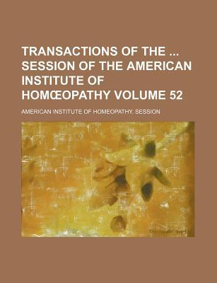 Transactions of the Session of the American Institute of Hom Opathy Volume 52