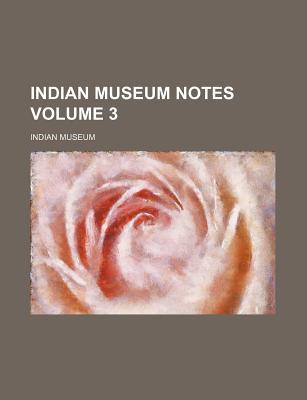 Indian Museum Notes Volume 3